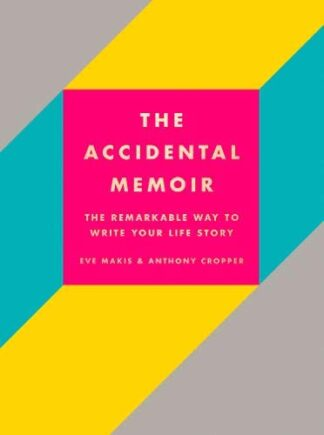 ACCIDENTAL MEMOIR | THE REMARKABLE WAY TO WRITE YOUR LIFE STORY