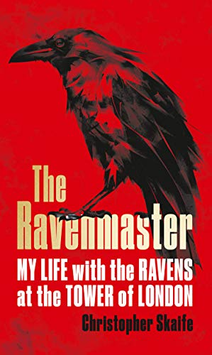 RAVENMASTER | MY LIFE WITH THE RAVENS AT THE TOWER OF LONDON