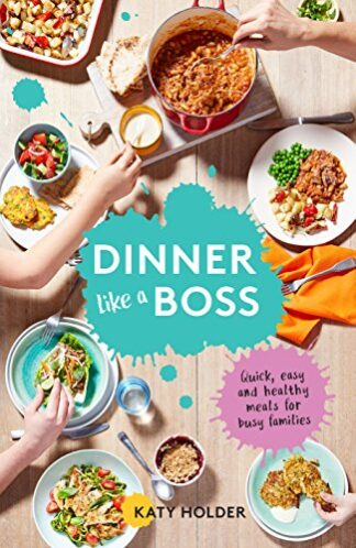 DINNER LIKE A BOSS | QUICK, EASY AND HEALTHY MEALS FOR BUSY FAMILIES