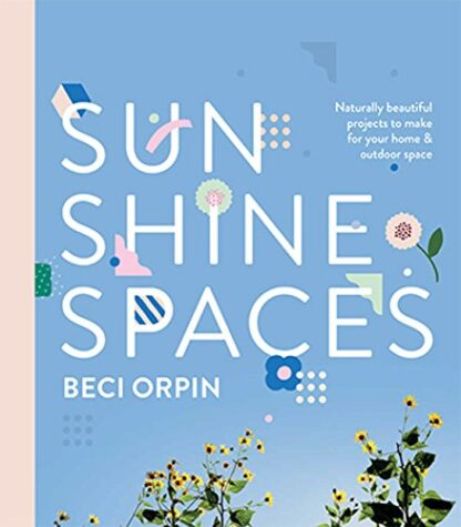 SUNSHINE SPACES | NATURALLY BEAUTIFUL PROJECTS TO MAKE FOR YOUR HOME AND OUTDOOR SPACE