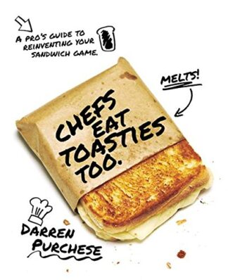 CHEFS EAT TOASTIES TOO | A PRO'S GUIDE TO REINVENTING YOUR SANDWICH GAME