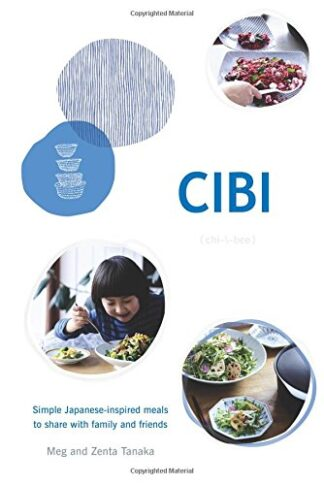 CIBI | SIMPLE JAPANESE MEALS TO SHARE WITH FAMILY AND FRIENDS