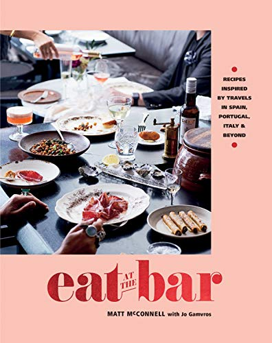EAT AT THE BAR | RECIPES INSPIRED BY TRAVELS IN SPAIN, PORTUGAL AND BEYOND
