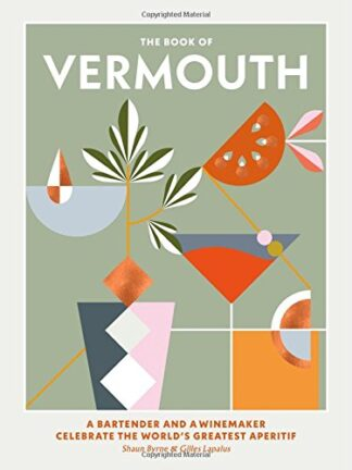 BOOK OF VERMOUTH | A BARTENDER AND A WINEMAKER CELEBRATE THE WORLD'S GREATEST APERITIF
