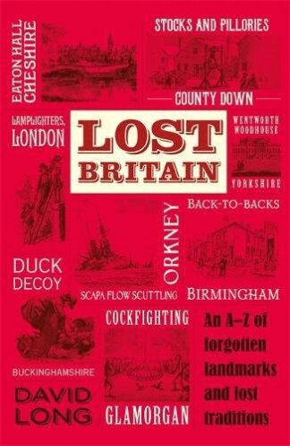 LOST BRITAIN | AN A-Z OF FORGOTTEN LANDMARKS AND LOST TRADITIONS
