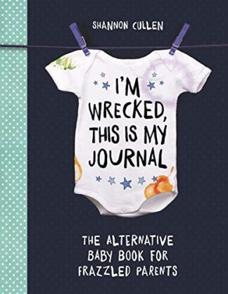I'M WRECKED, THIS IS MY JOURNAL | THE ALTERNATIVE BABY BOOK FOR FRAZZLED PARENTS