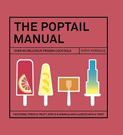 POPTAIL MANUAL | OVER 90 DELICIOUS FROZEN COCKTAILS