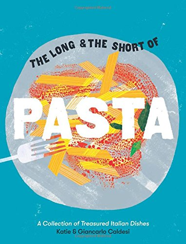 LONG & THE SHORT HISTORY OF PASTA | A COLLECTION OF TREASURED ITALIAN DISHES