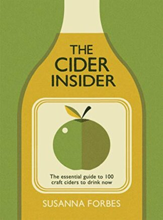 CIDER INSIDER | THE ESSENTIAL GUIDE TO 100 CRAFT CIDERS TO DRINK NOW