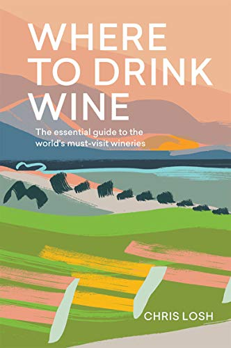 WHERE TO DRINK WINE | THE ESSENTIAL GUIDE TO THE WORLD'S MOST-VISITED WINERIES
