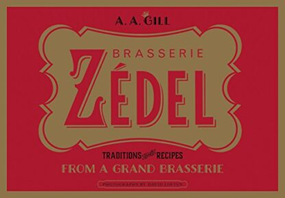 BRASSERIE ZEDEL | TRADITIONS AND RECIPES FROM A GRAND BRASSERIE