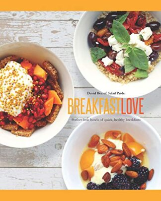 BREAKFAST LOVE | PERFECT LITTLE BOWLS OF QUICK, HEALTHY BREAKFASTS