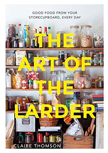 ART OF THE LARDER | GOOD FOOD FROM YOUR STORECUPBOARD, EVERY DAY