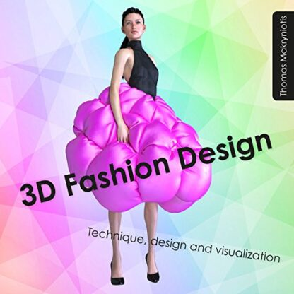 3D FASHION DESIGN | TECHNIQUE, FASHION & VISUALIZATION
