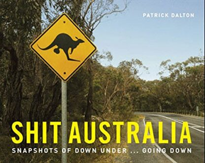 SHIT AUSTRALIA | SNAPSHOTS OF DOWN UNDER ... GOING DOWN