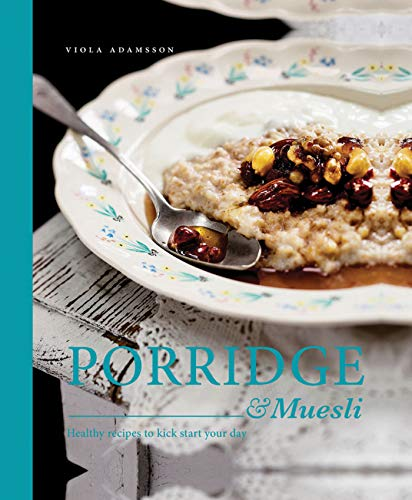 PORRIDGE & MUESLI | HEALTHY RECIPES TO KICK START YOUR DAY