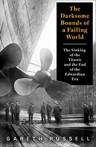 DARKSOME BOUNDS OF A FAILING WORLD | THE SINKING OF THE TITANIC AND THE END OF THE EDWARDIAN ERA