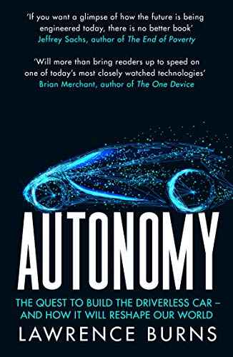 AUTONOMY | THE QUEST TO BUILD THE DRIVERLESS CAR AND HOW IT WILL RESHAPE OUR WORLD