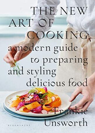 NEW ART OF COOKING | A MODERN GUIDE TO PREPARING AND STYLING DELICIOUS FOOD
