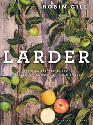 LARDER | FROM PANTRY TO PLATE | DELICIOUS RECIPES FOR YOUR TABLE