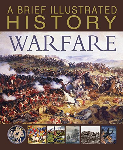 A BRIEF ILLUSTRATED HISTORY | WARFARE