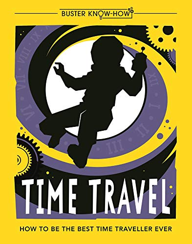 BUSTER KNOW-HOW   TIME TRAVEL   HOW TO BE THE BEST TIME TRAVELLER EVER