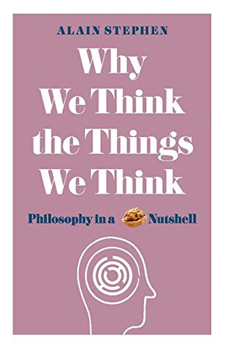 WHY WE THINK THE THINGS WE THINK | PHILOSOPHY IN A NUTSHELL
