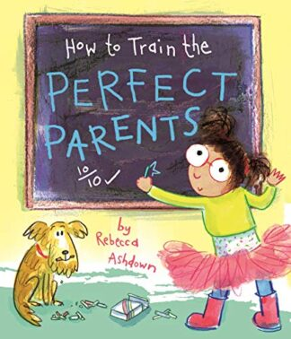 HOW TO TRAIN THE PERFECT PARENTS