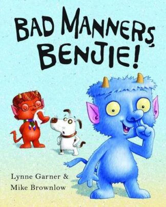 BAD MANNERS, BENJIE!