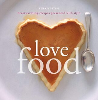 LOVE FOOD | HEARTWARMING RECIPES PRESENTED WITH STYLE