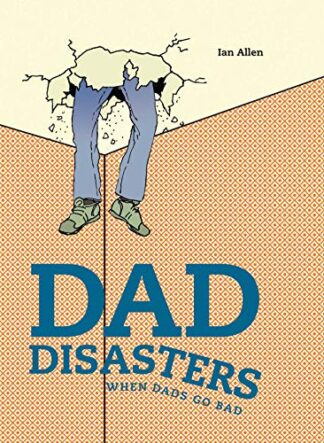 DAD DISASTERS | WHEN DADS GO BAD