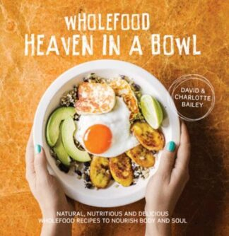 WHOLEFOOD HEAVEN IN A BOWL | NATURALLY HEALTHY FOOD FROM AROUND THE WORLD