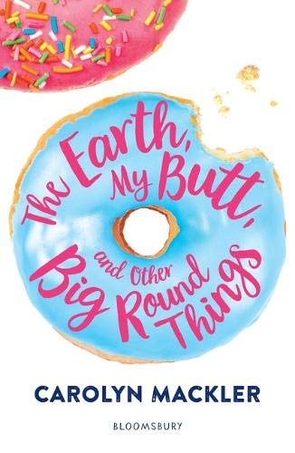 EARTH, MY BUTT, AND OTHER BIG ROUND THINGS - Carolyn Mackler