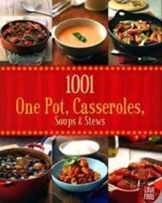 1001 ONE POT, CASSEROLES, SOUPS & STEWS