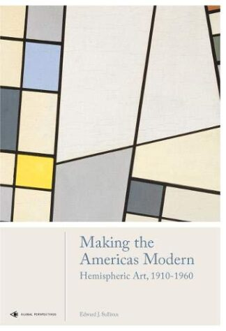 MAKING THE AMERICAS MODERN | HEMISPHERIC ART 1910-1960