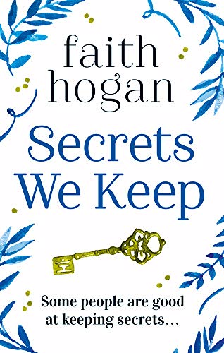 SECRETS WE KEEP - Faith Hogan