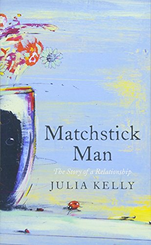 MATCHSTICK MEN | THE STORY OF A RELATIONSHIP - Julia Kelly