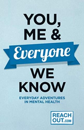 YOU, ME & EVERYONE WE KNOW | EVERYDAY ADVENTURES IN MENTAL HEALTH