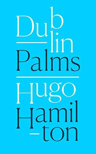 DUBLIN PALMS - Hugo Hamilton