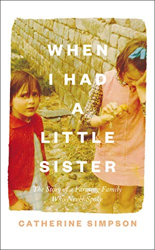 WHEN I HAD A LITTLE SISTER | THE STORY OF A FARMING FAMILY WHO NEVER SPOKE - Catherine Simpson
