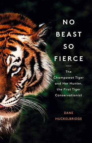 NO BEAST SO FIERCE | THE CHAMPAWAT TIGER AND HER HUNTER, THE FIRST TIGER CONSERVATIONIST (H/B)