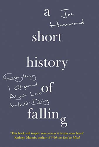 A SHORT HISTORY OF FALLING | EVERYTHING I OBSERVED ABOUT LOVE WHILST DYING
