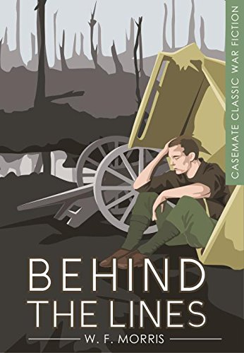 CASEMATE CLASSIC WAR FICTION | BEHIND THE LINES - W.F. Morris