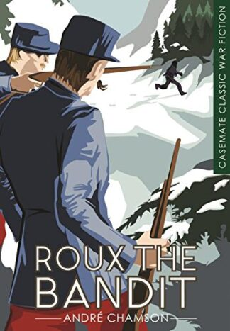 CASEMATE CLASSIC WAR FICTION | ROUX THE BANDIT - Andre Chamson