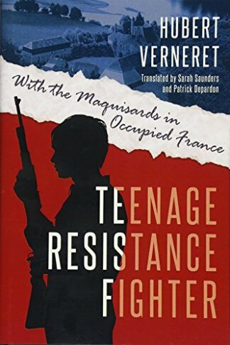 TEENAGE RESISTANCE FIGHTER | WITH THE MAQUISARDS IN OCCUPIED FRANCE