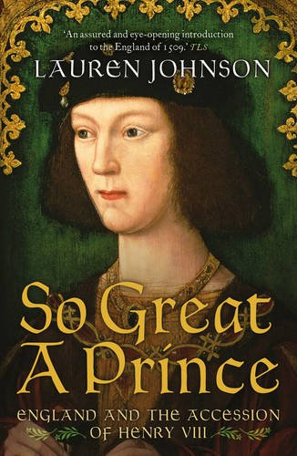 SO GREAT A PRINCE | ENGLAND AND THE ACCESSION OF HENRY VIII