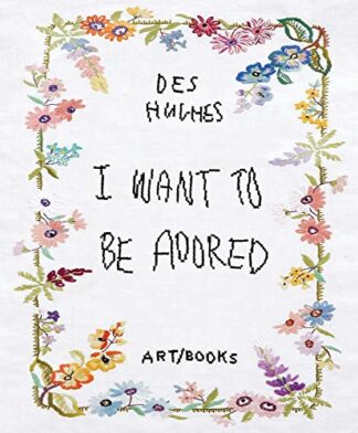 DES HUGHES | I WANT TO BE ADORED