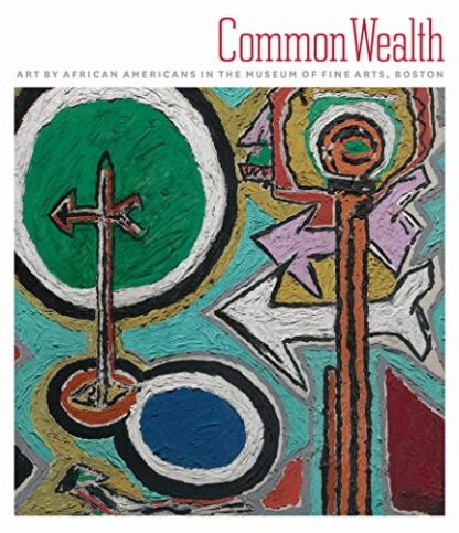 COMMON WEALTH | ART BY AFRICAN AMERICANS IN THE MUSEUM OF FINE ARTS, BOSTON