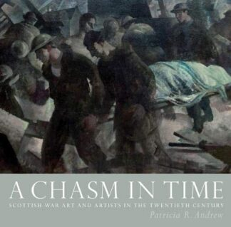 A CHASM IN TIME | SCOTTISH WAR ART AND ARTISTS IN THE TWENTIETH CENTURY