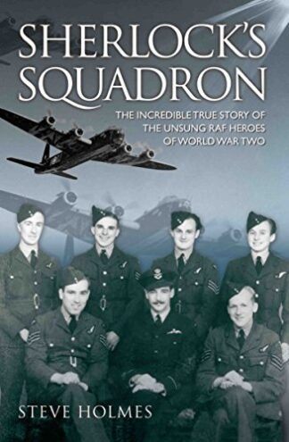 SHERLOCK'S SQUADRON | THE INCREDIBLE TRUE STORY OF THE UNSUNG RAF HEROES OF WORLD WAR TWO